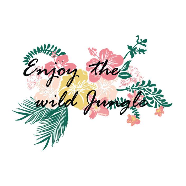 DOB Print Schriftzug Enjoy the wild jungle und Hibiskusblueten